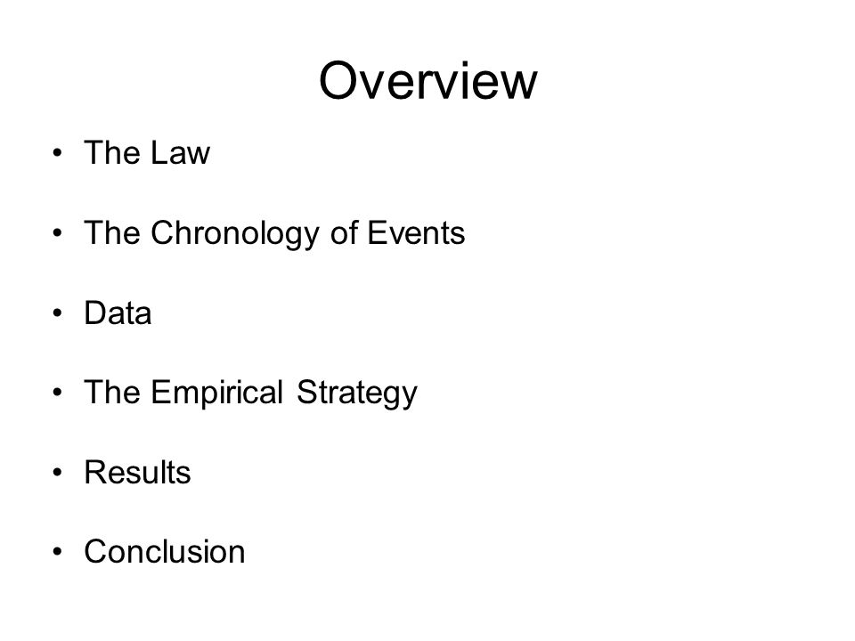 Overview The Law The Chronology of Events Data The Empirical Strategy Results Conclusion