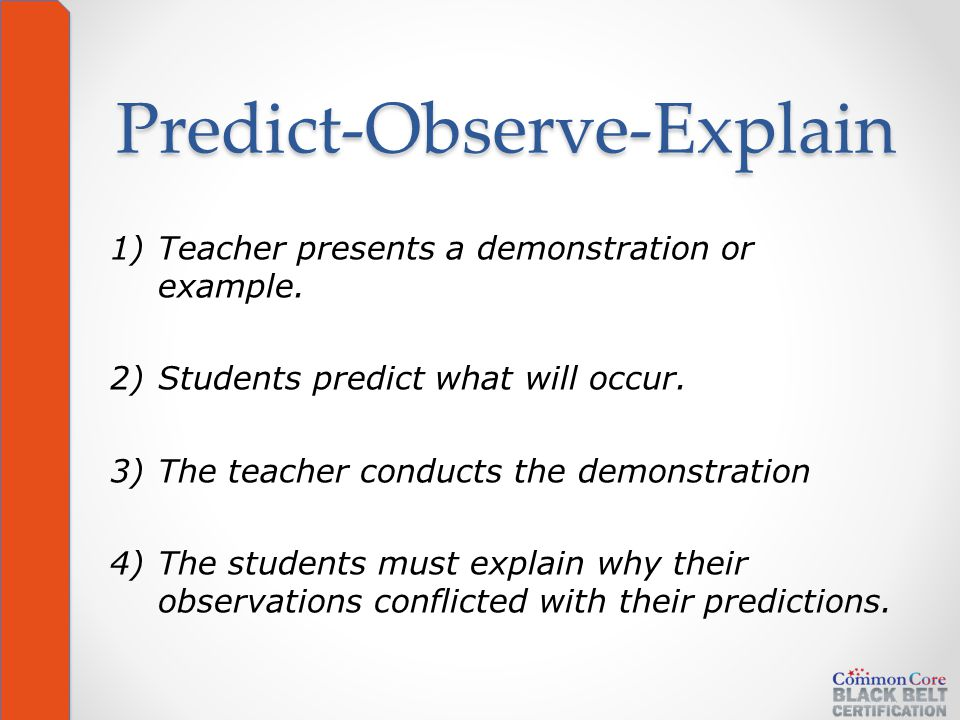Predict-Observe-Explain 1)Teacher presents a demonstration or example.