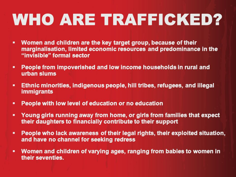 WHO ARE TRAFFICKED.