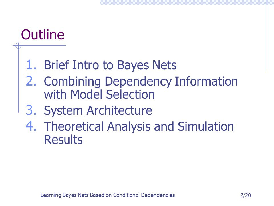 Learning Bayes Nets Based on Conditional Dependencies 2/20 Outline 1.