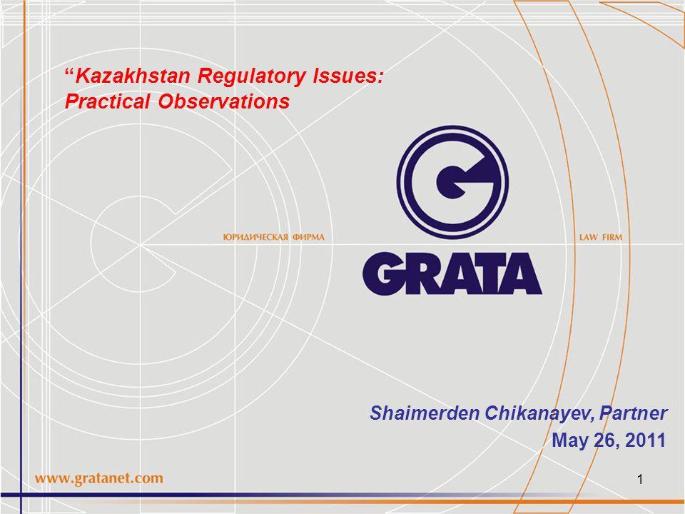 1 Shaimerden Chikanayev, Partner May 26, 2011 Kazakhstan Regulatory Issues: Practical Observations