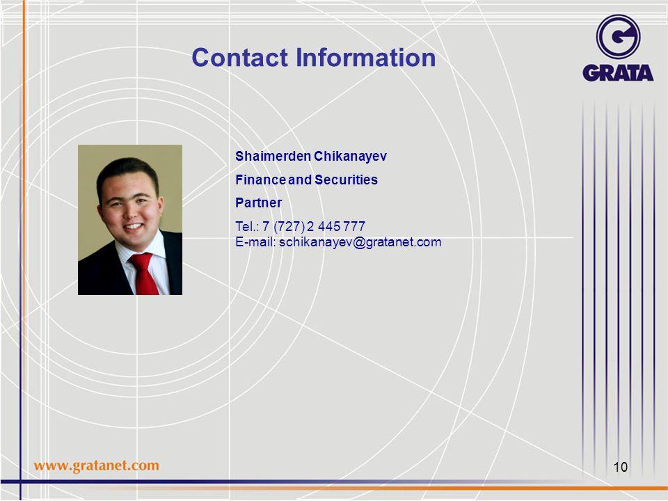 10 Contact Information Shaimerden Chikanayev Finance and Securities Partner Tel.: 7 (727) 2 445 777 E-mail: schikanayev@gratanet.com