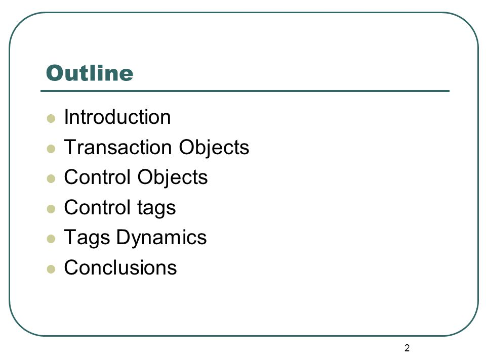 2 Outline Introduction Transaction Objects Control Objects Control tags Tags Dynamics Conclusions