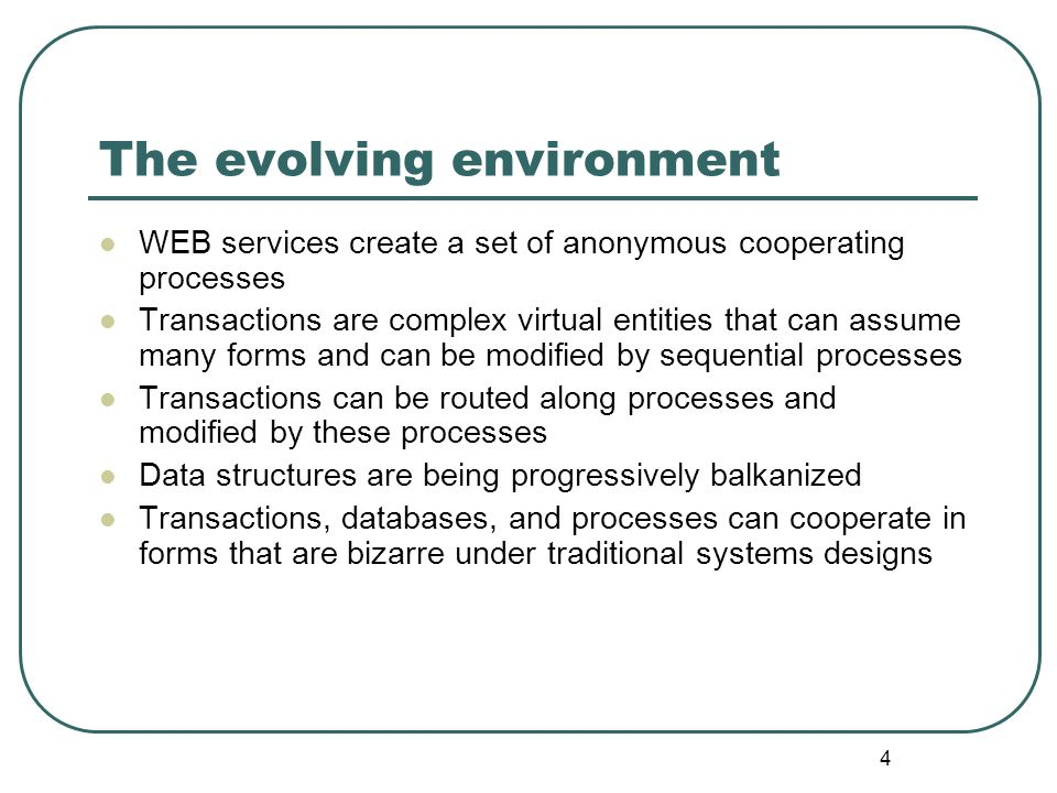 4 The evolving environment WEB services create a set of anonymous cooperating processes Transactions are complex virtual entities that can assume many