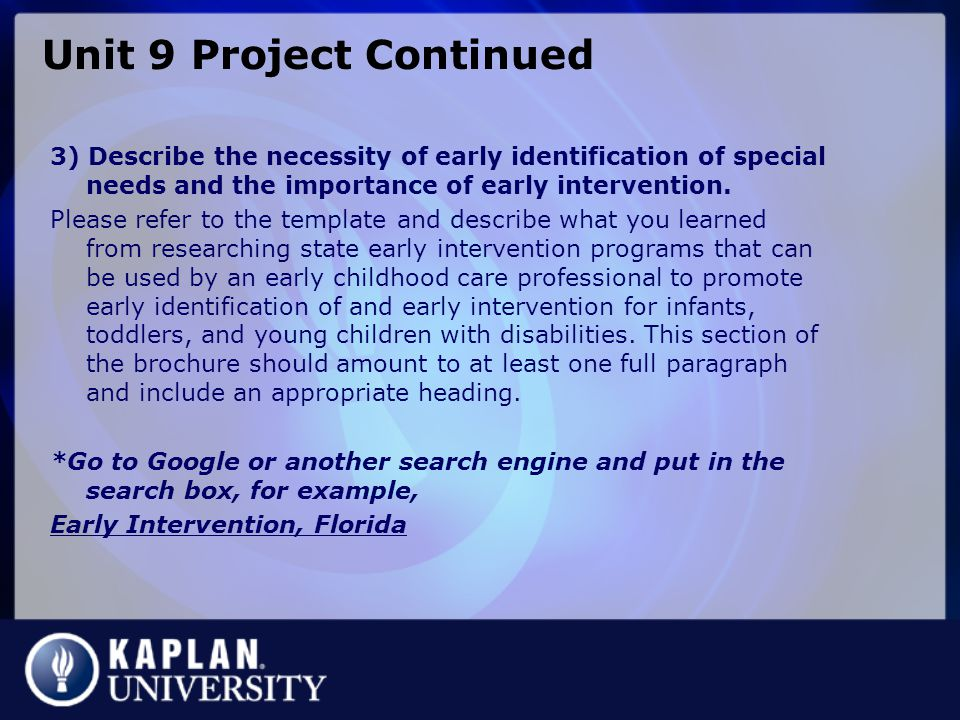 Unit 9 Project Continued 3) Describe the necessity of early identification of special needs and the importance of early intervention.