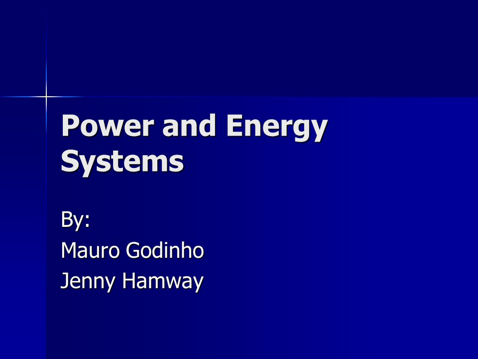 Power and Energy Systems By: Mauro Godinho Jenny Hamway