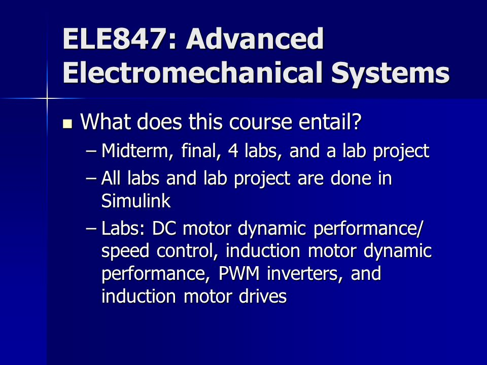 ELE847: Advanced Electromechanical Systems What does this course entail.