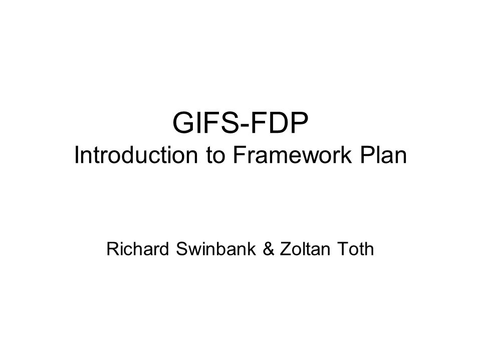 GIFS-FDP Introduction to Framework Plan Richard Swinbank & Zoltan Toth