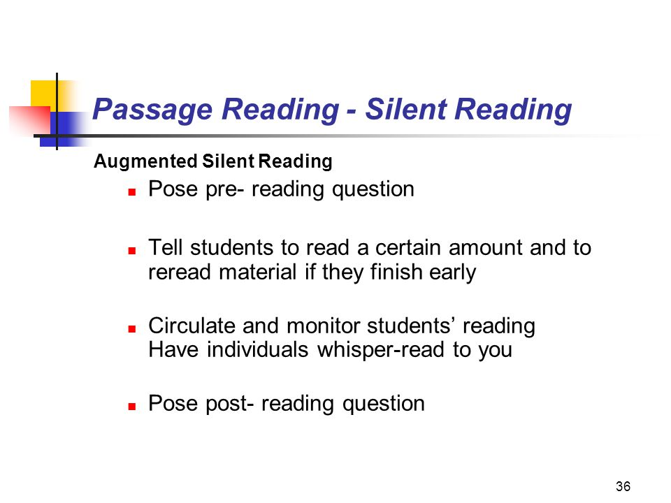 36 Passage Reading - Silent Reading Augmented Silent Reading Pose pre- reading question Tell students to read a certain amount and to reread material