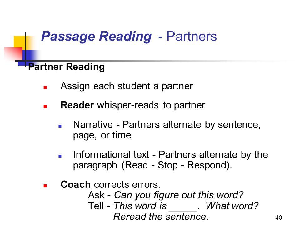 40 Passage Reading - Partners Partner Reading Assign each student a partner Reader whisper-reads to partner Narrative - Partners alternate by sentence