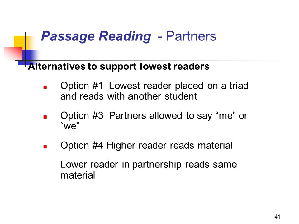 41 Passage Reading - Partners Alternatives to support lowest readers Option #1 Lowest reader placed on a triad and reads with another student Option #