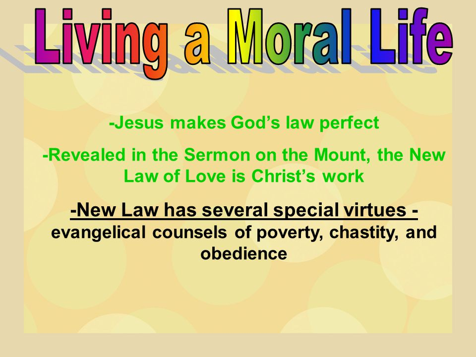-Jesus makes God's law perfect -Revealed in the Sermon on the Mount, the New Law of Love is Christ's work -New Law has several special virtues - evang