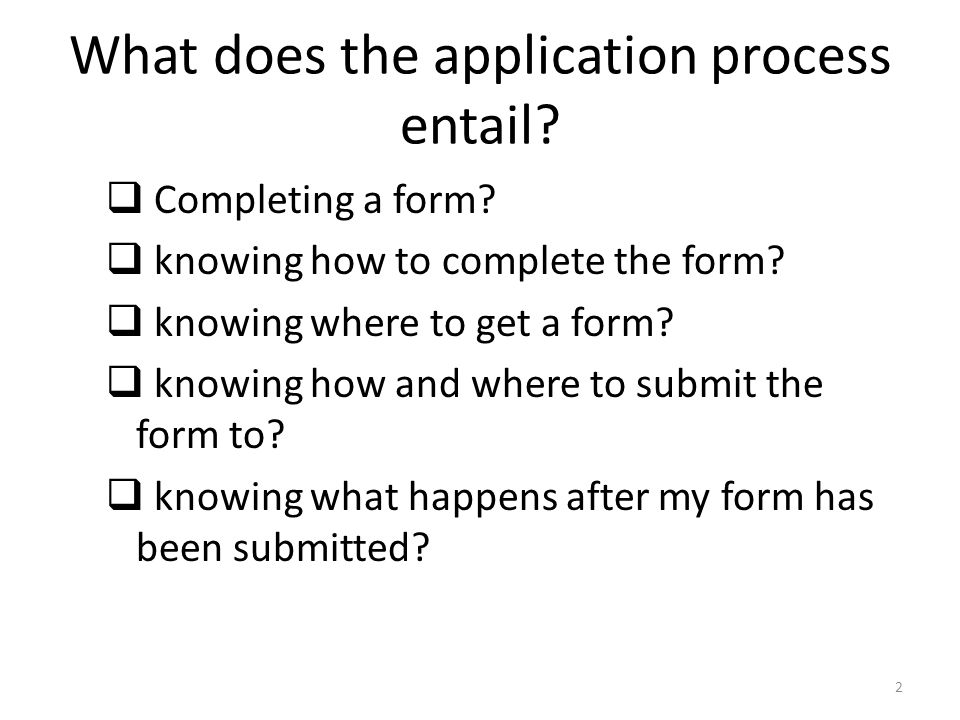 What does the application process entail.  Completing a form.