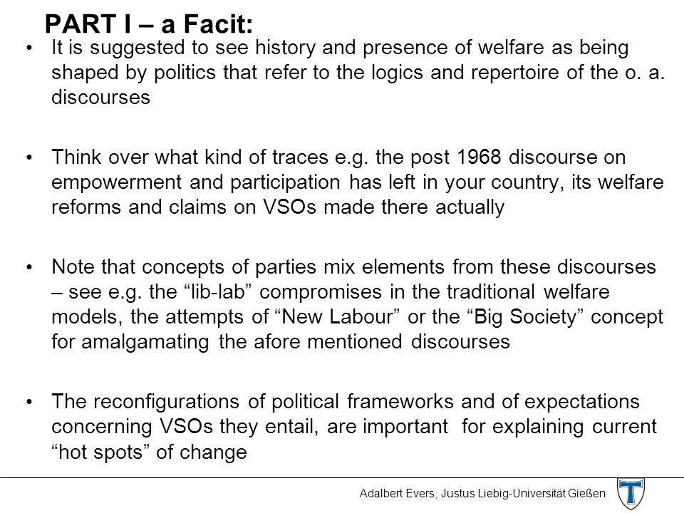 Adalbert Evers, Justus Liebig-Universität Gießen PART I – a Facit: It is suggested to see history and presence of welfare as being shaped by politics