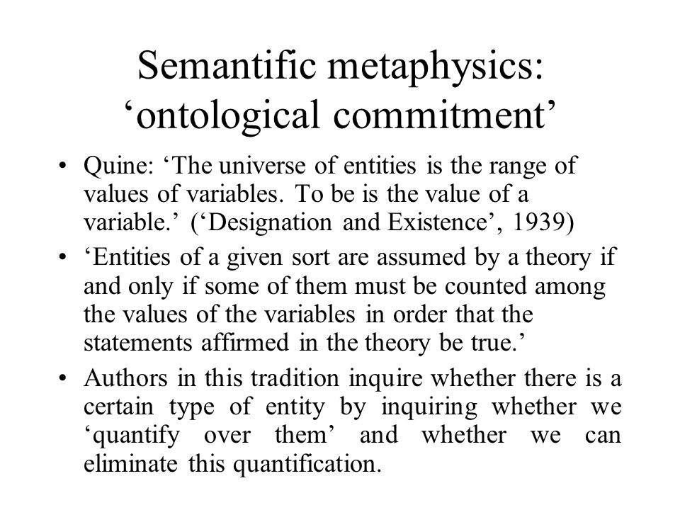 Semantific metaphysics: 'ontological commitment' Quine: 'The universe of entities is the range of values of variables.