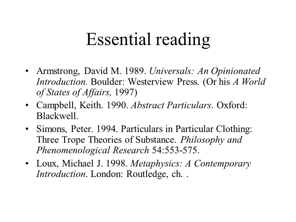 Essential reading Armstrong, David M. 1989. Universals: An Opinionated Introduction.