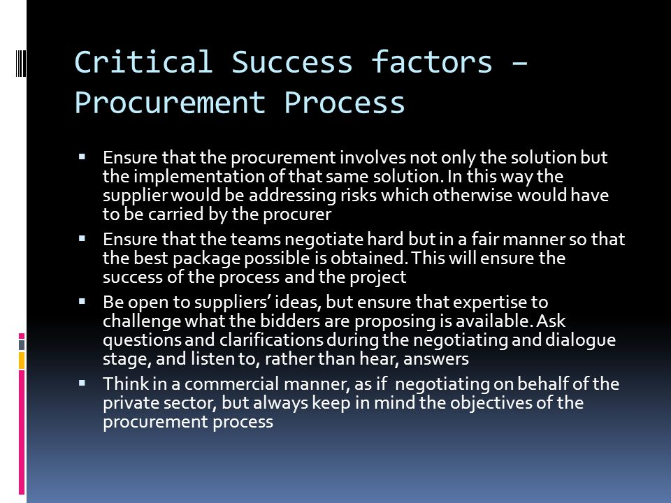 Critical Success factors – Procurement Process  Ensure that the procurement involves not only the solution but the implementation of that same solution.