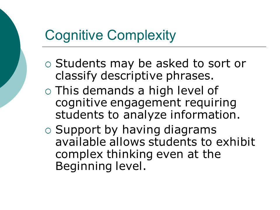 Cognitive Complexity  Students may be asked to sort or classify descriptive phrases.