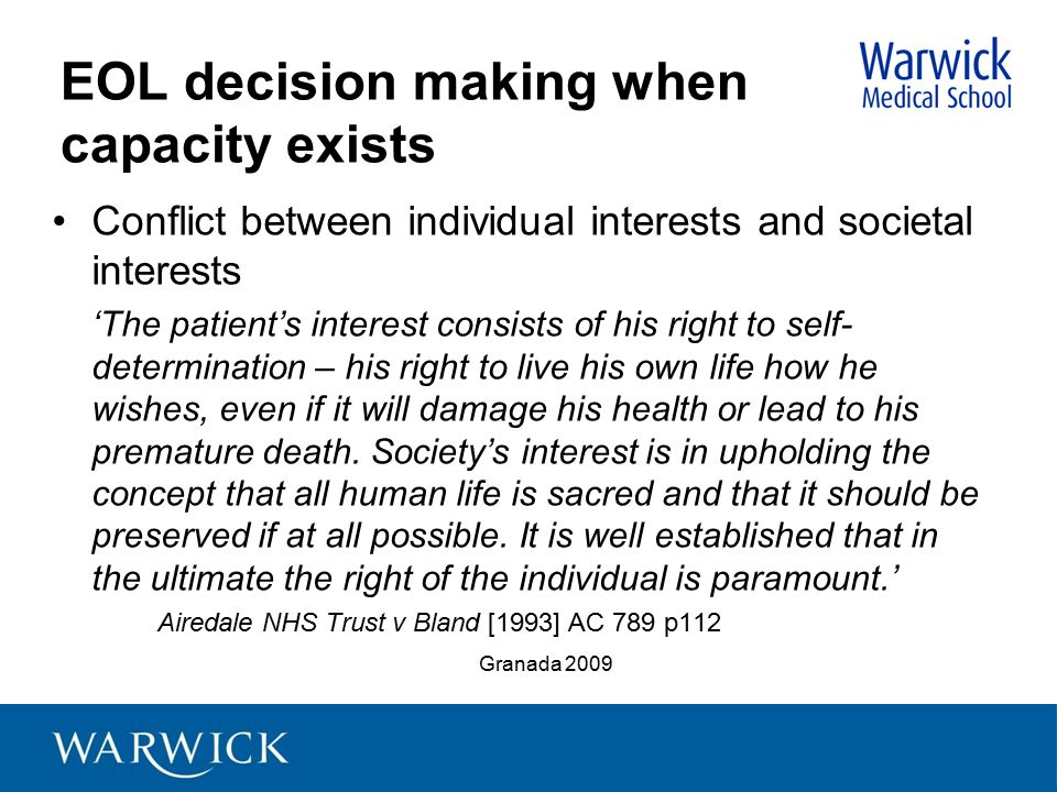EOL decision making when capacity exists Conflict between individual interests and societal interests 'The patient's interest consists of his right to
