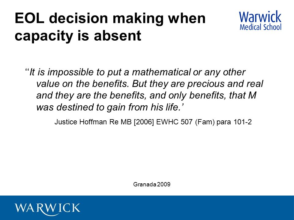 EOL decision making when capacity is absent ''It is impossible to put a mathematical or any other value on the benefits. But they are precious and rea