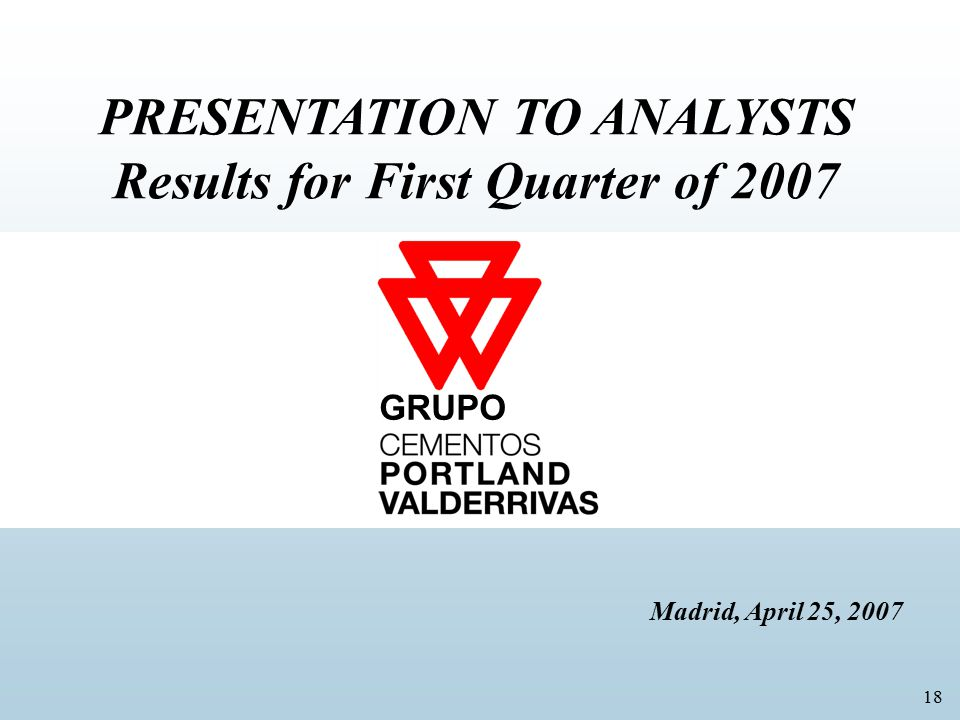 18 PRESENTATION TO ANALYSTS Results for First Quarter of 2007 Madrid, April 25, 2007 GRUPO