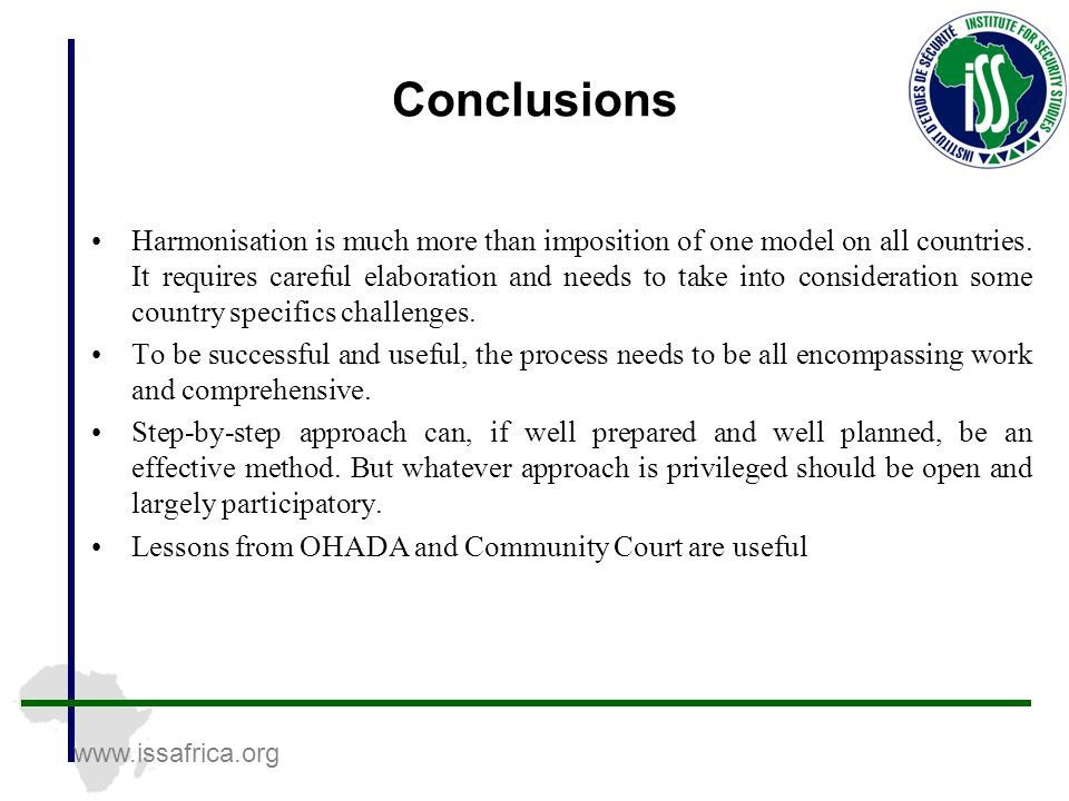 www.issafrica.org Conclusions Harmonisation is much more than imposition of one model on all countries.