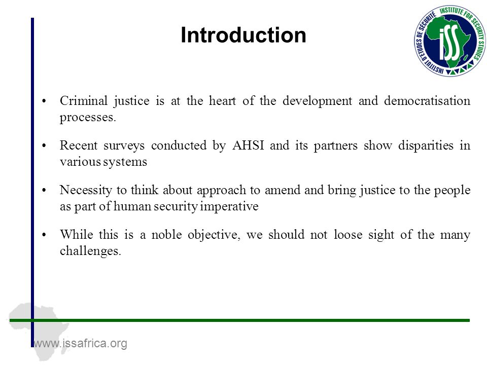 www.issafrica.org Introduction Criminal justice is at the heart of the development and democratisation processes.