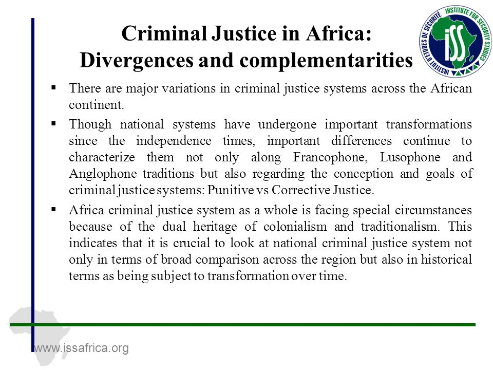 www.issafrica.org Criminal Justice in Africa: Divergences and complementarities  There are major variations in criminal justice systems across the African continent.
