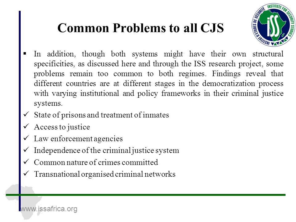 www.issafrica.org Common Problems to all CJS  In addition, though both systems might have their own structural specificities, as discussed here and t