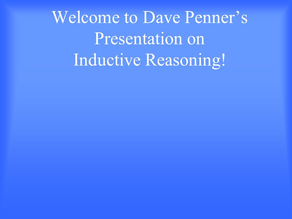 Welcome to Dave Penner's Presentation on Inductive Reasoning!