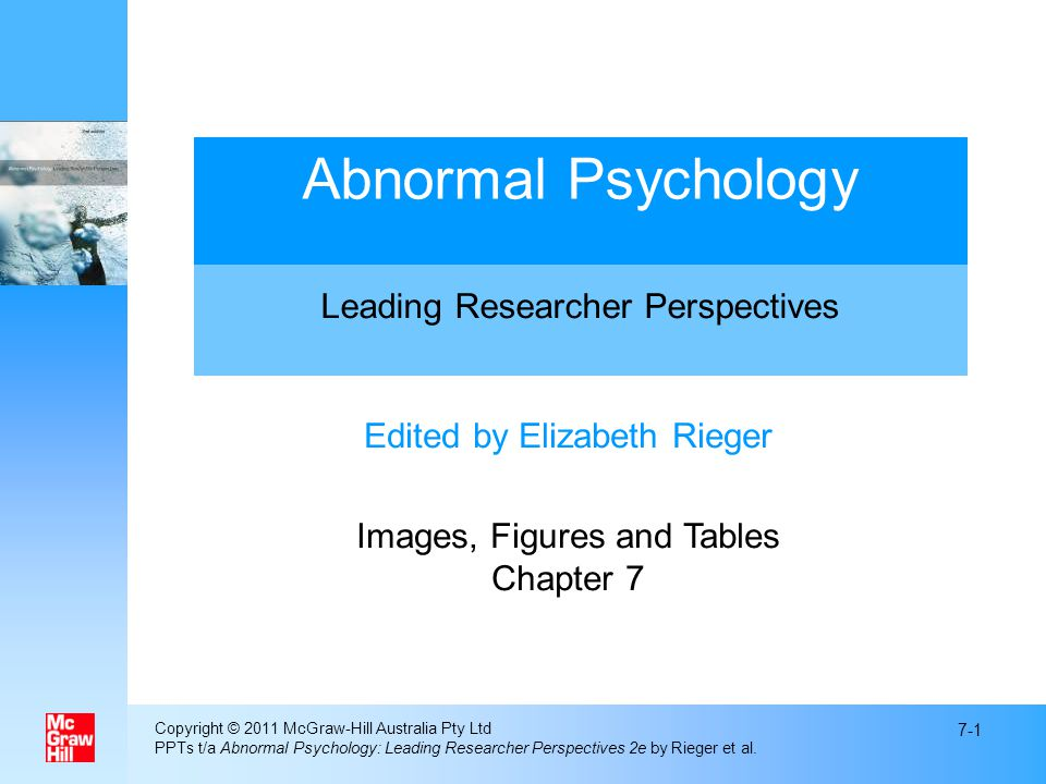 Copyright © 2011 McGraw-Hill Australia Pty Ltd PPTs t/a Abnormal Psychology: Leading Researcher Perspectives 2e by Rieger et al. 7-1 Edited by Elizabe