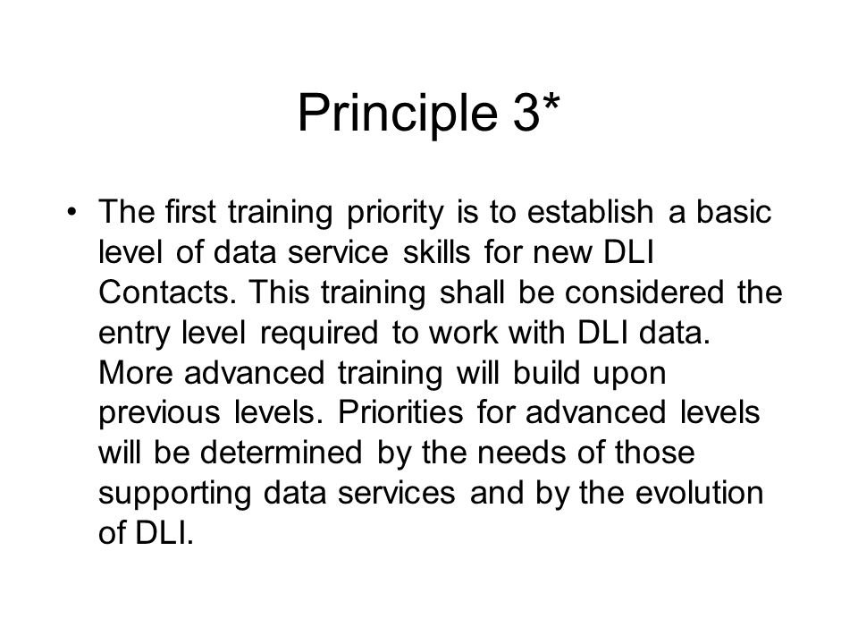 Principle 3* The first training priority is to establish a basic level of data service skills for new DLI Contacts.