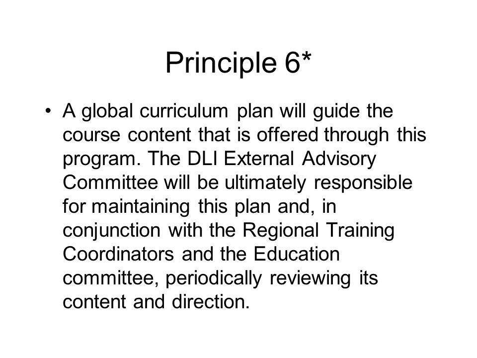 Principle 6* A global curriculum plan will guide the course content that is offered through this program.