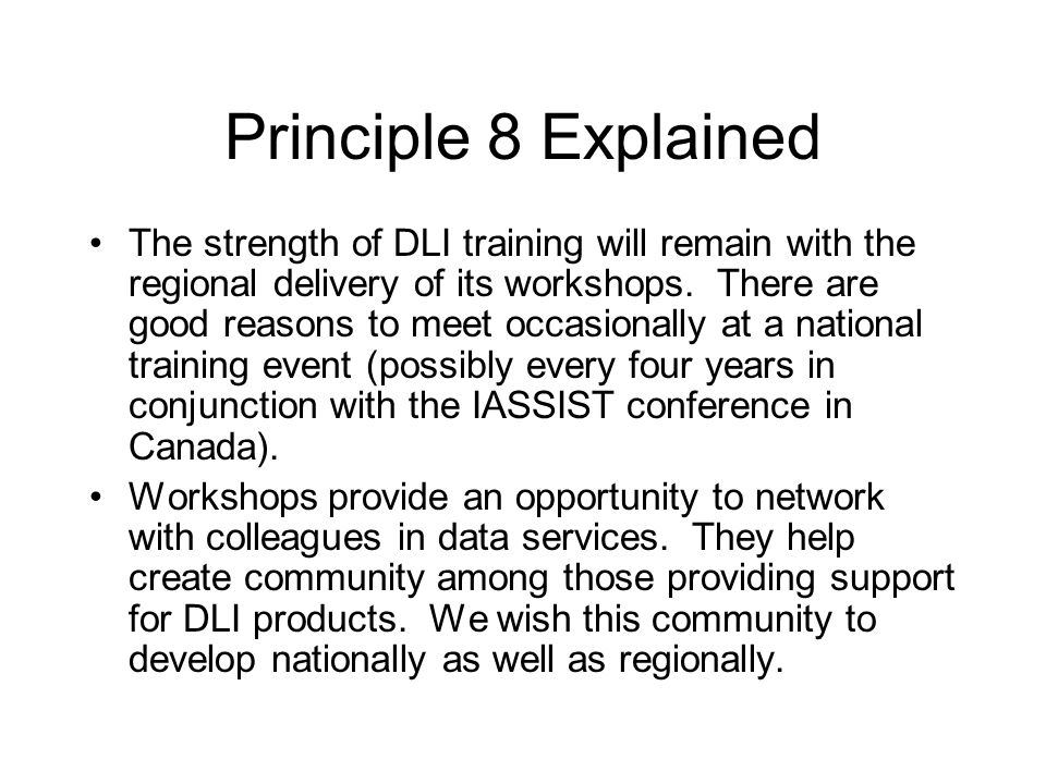 Principle 8 Explained The strength of DLI training will remain with the regional delivery of its workshops.