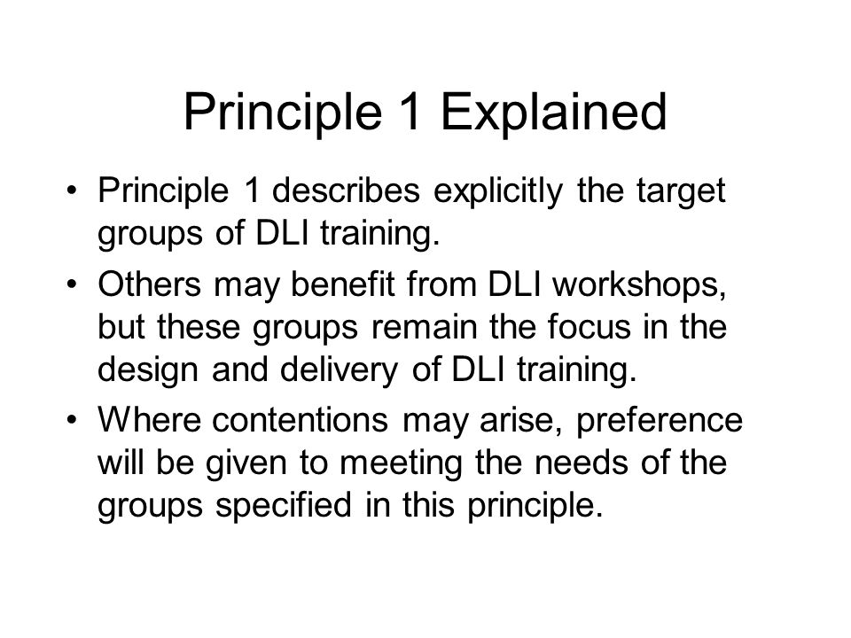 Principle 1 Explained Principle 1 describes explicitly the target groups of DLI training.