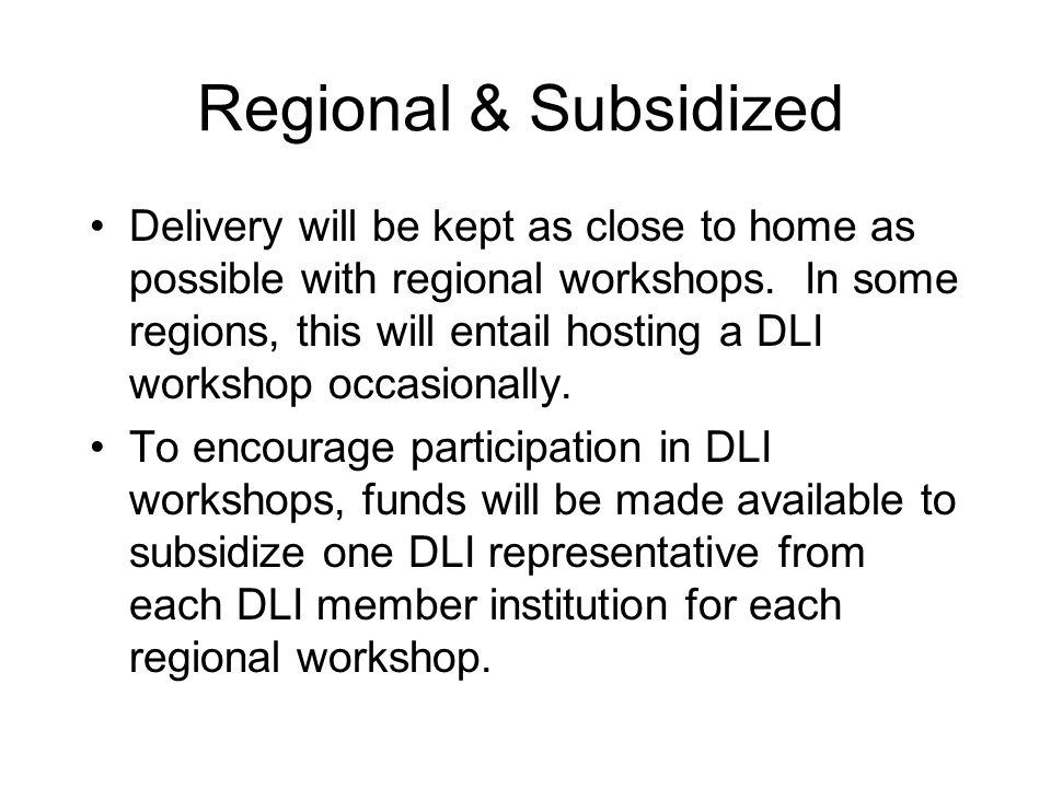 Regional & Subsidized Delivery will be kept as close to home as possible with regional workshops.