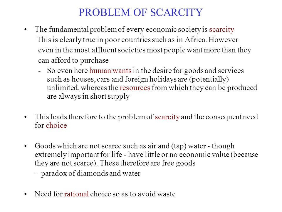 PROBLEM OF SCARCITY The fundamental problem of every economic society is scarcity This is clearly true in poor countries such as in Africa.