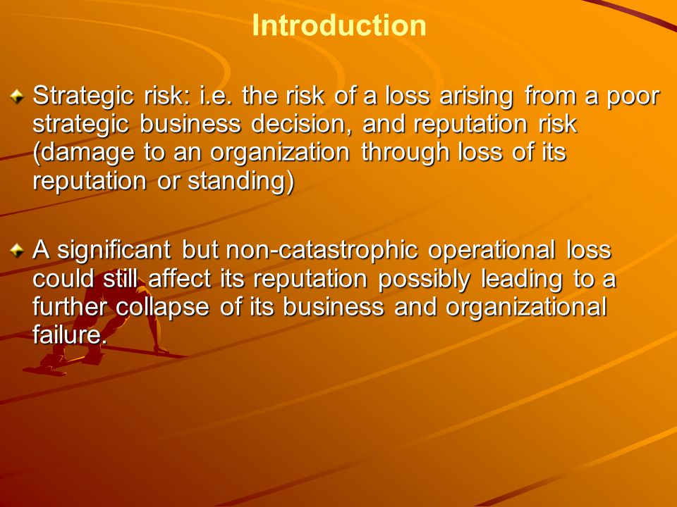 Introduction Strategic risk: i.e.