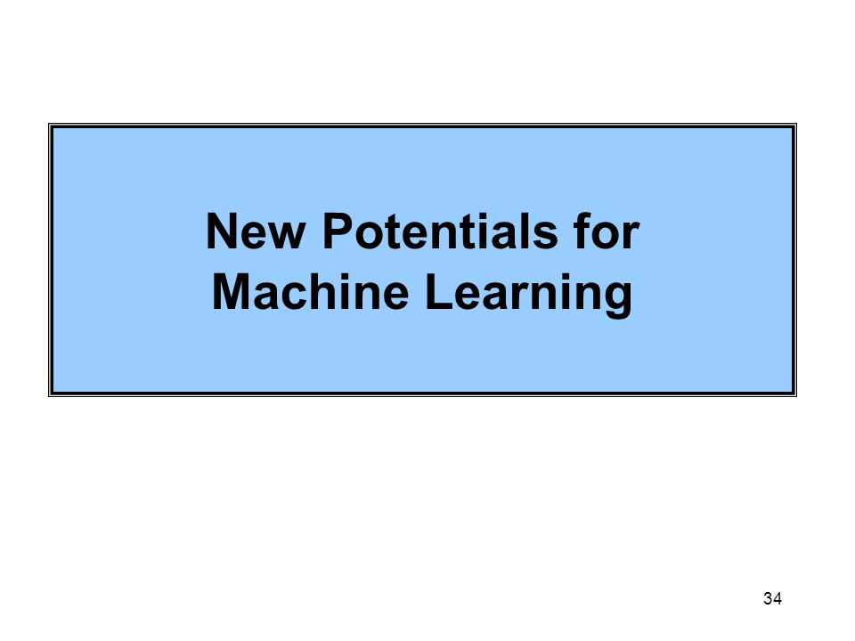 34 New Potentials for Machine Learning