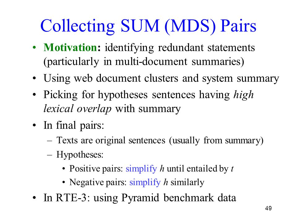 49 Collecting SUM (MDS) Pairs Motivation: identifying redundant statements (particularly in multi-document summaries) Using web document clusters and