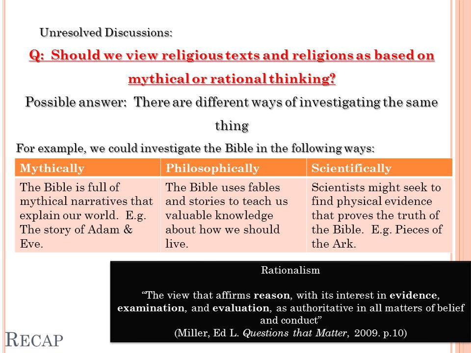 R ECAP Unresolved Discussions: Q: Should we view religious texts and religions as based on mythical or rational thinking.