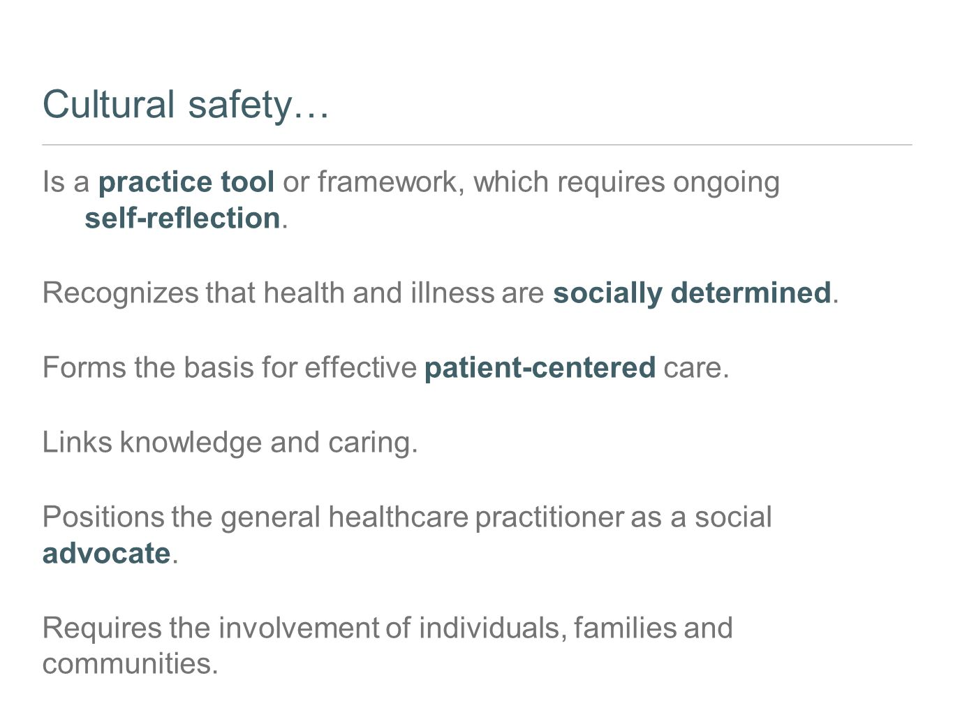 Cultural safety… Is a practice tool or framework, which requires ongoing self-reflection. Recognizes that health and illness are socially determined.