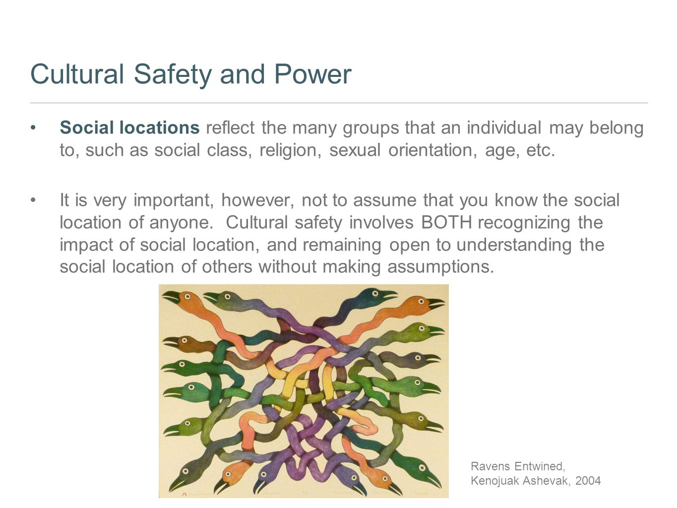 Cultural Safety and Power Social locations reflect the many groups that an individual may belong to, such as social class, religion, sexual orientatio