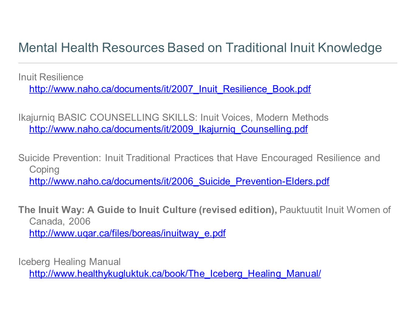 Mental Health Resources Based on Traditional Inuit Knowledge Inuit Resilience http://www.naho.ca/documents/it/2007_Inuit_Resilience_Book.pdf http://ww