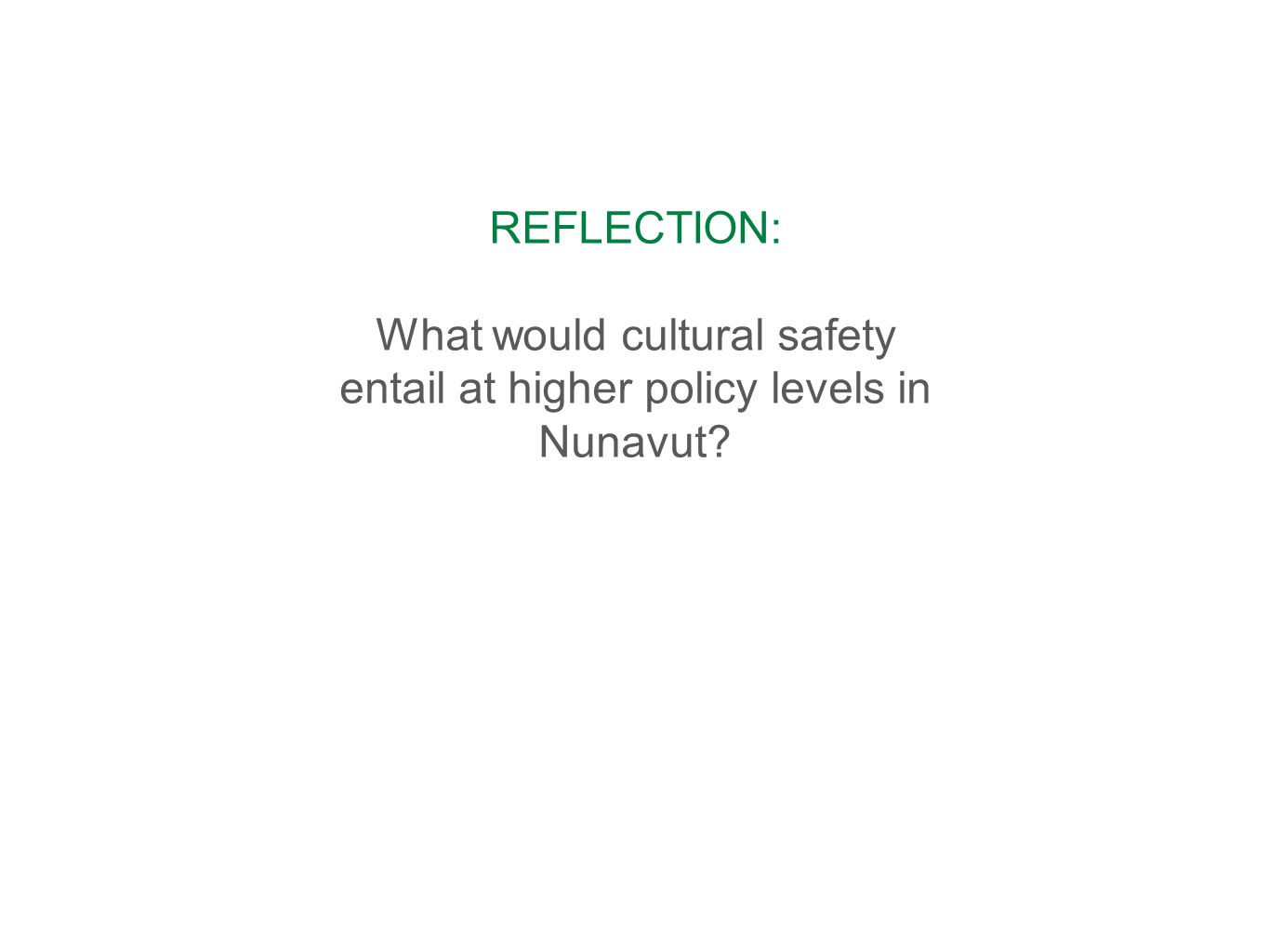 REFLECTION: What would cultural safety entail at higher policy levels in Nunavut?