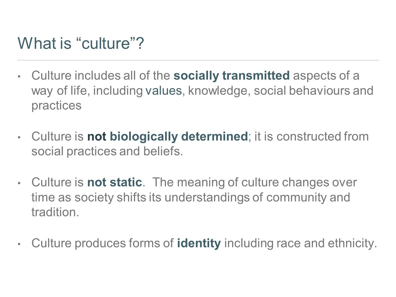 "What is ""culture""? Culture includes all of the socially transmitted aspects of a way of life, including values, knowledge, social behaviours and pract"