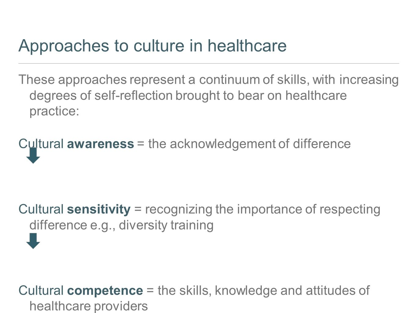 Approaches to culture in healthcare These approaches represent a continuum of skills, with increasing degrees of self-reflection brought to bear on he
