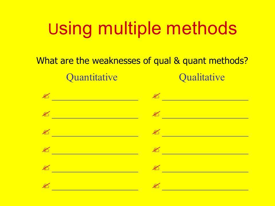 U sing multiple methods Quantitative .________________ Qualitative .
