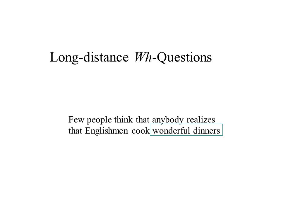 Long-distance Wh-Questions Few people think that anybody realizes that Englishmen cook wonderful dinners