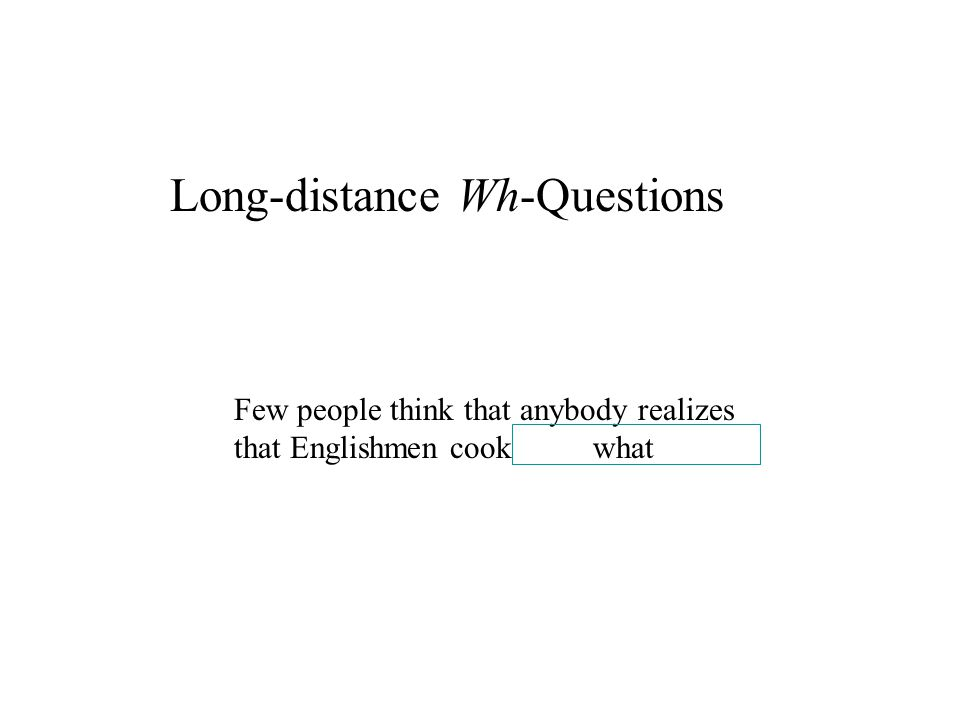 Long-distance Wh-Questions Few people think that anybody realizes that Englishmen cook what